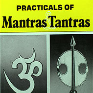 Practicals of Mantras Tantras