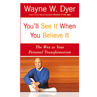 You'll See It When You Believe It - by Dr Wayne W Dyer