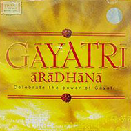 Gayatri Aradhana - Celebrate The Power Of Gayatri